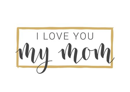 Vector Illustration. Handwritten Lettering of I Love You My Mom. Template for Banner, Greeting Card, Postcard, Party, Poster, Sticker, Print or Web Product. Objects Isolated on White Background.