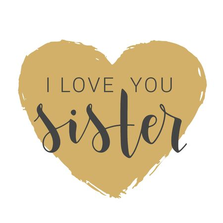 Vector Illustration. Handwritten Lettering of I Love You Sister. Template for Banner, Greeting Card, Postcard, Invitation, Party, Poster, Print or Web Product. Objects Isolated on White Background.
