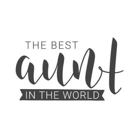 Vector Illustration. Handwritten Lettering of The Best Aunt In The World. Template for Greeting Card, Postcard, Invitation, Party, Poster, Print or Web Product. Objects Isolated on White Background.