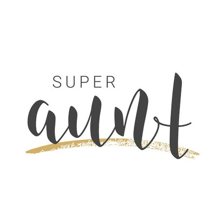 Vector Illustration. Handwritten Lettering of Super Aunt. Template for Banner, Greeting Card, Postcard, Invitation, Party, Poster, Print or Web Product. Objects Isolated on White Background.