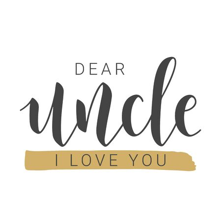 Vector Illustration. Handwritten Lettering of Dear Uncle I Love You. Template for Greeting Card, Postcard, Invitation, Party, Poster, Print or Web Product. Objects Isolated on White Background.