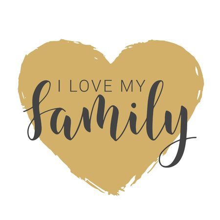 Vector Illustration. Handwritten Lettering of I Love My Family. Template for Banner, Greeting Card, Postcard, Invitation, Party, Poster, Print or Web Product. Objects Isolated on White Background.
