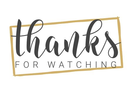 Vector Illustration. Handwritten Lettering of Thanks For Watching. Template for Banner, Postcard, Poster, Print, Sticker or Web Product. Objects Isolated on White Background.