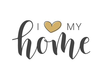 Vector Illustration. Handwritten Lettering of I Love My Home. Template for Banner, Greeting Card, Postcard, Invitation, Party, Poster, Print or Web Product. Objects Isolated on White Background.