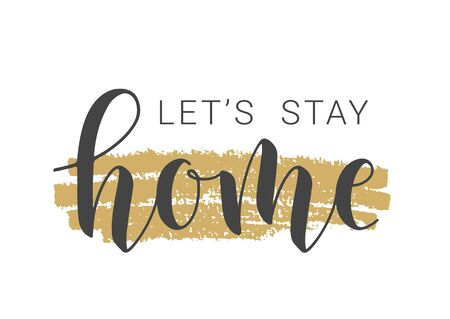 Vector Illustration. Handwritten Lettering of Let's Stay Home. Template for Banner, Greeting Card, Postcard, Invitation, Party, Poster, Print or Web Product. Objects Isolated on White Background.