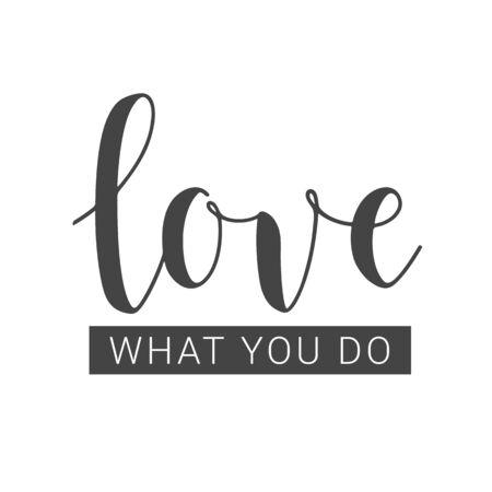 Vector Illustration. Handwritten Lettering of Love What You Do. Template for Banner, Card, Label, Postcard, Poster, Sticker, Print or Web Product. Objects Isolated on White Background. Ilustración de vector