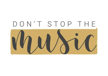 Handwritten Lettering of Don't Stop The Music. Template for Banner, Card, Label, Postcard, Poster, Sticker, Print or Web Product. Objects Isolated on White Background. Vector Stock Illustration.