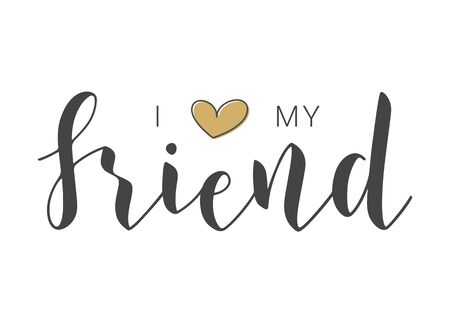 Vector Illustration. Handwritten Lettering of I Love My Friend. Template for Banner, Invitation, Party, Postcard, Poster, Print, Sticker or Web Product. Objects Isolated on White Background.