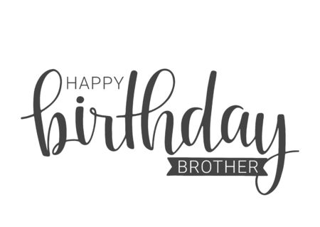Vector Illustration. Handwritten Lettering of Happy Birthday Brother. Template for Banner, Card, Label, Postcard, Poster, Sticker, Print or Web Product. Objects Isolated on White Background.