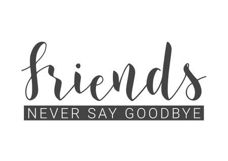 Vector Illustration. Handwritten Lettering of Friends Never Say Goodbye. Template for Banner, Invitation, Party, Postcard, Poster, Print, Sticker or Web Product. Objects Isolated on White Background.