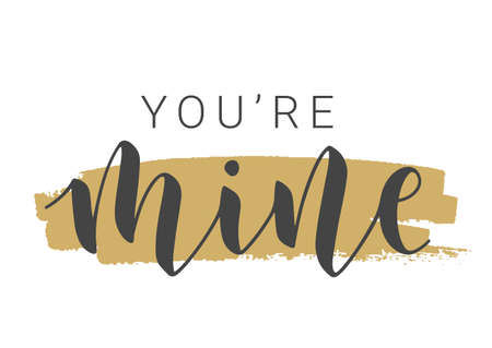 Vector Stock Illustration. Handwritten Lettering of You're Mine. Template for Banner, Card, Label, Postcard, Poster, Sticker, Print or Web Product. Objects Isolated on White Background.