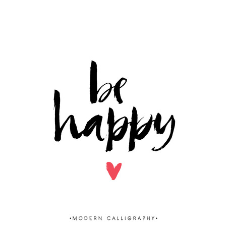 Be happy. Modern brush calligraphy. Handwritten ink lettering. Hand drawn design elements.