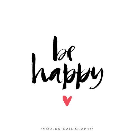 Be happy. Modern brush calligraphy. Handwritten ink lettering. Hand drawn design elements.