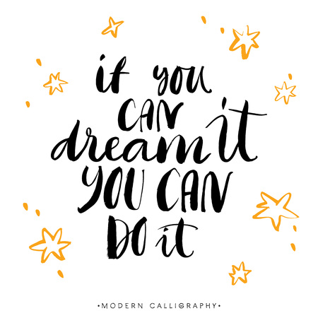 dream: If you can dream it, you can do it. Modern brush calligraphy. Handwritten ink lettering. Hand drawn design elements. Illustration