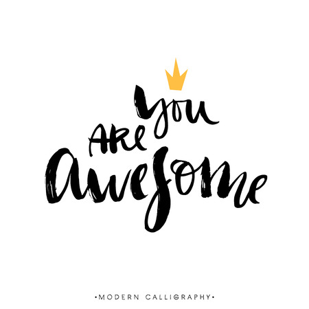 you: You are awesome. Modern brush calligraphy. Handwritten ink lettering. Hand drawn design elements. Illustration
