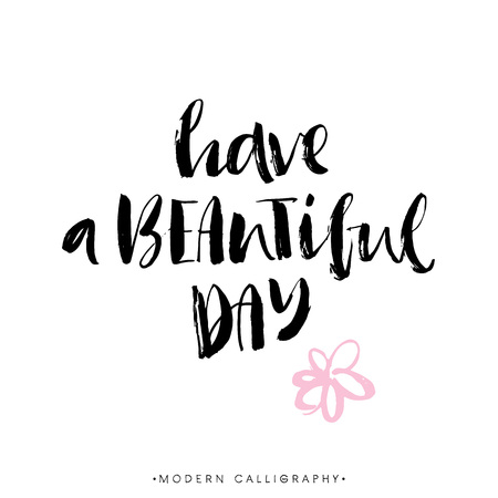 Have a beautiful day. Modern brush calligraphy. Handwritten ink lettering. Hand drawn design elements.