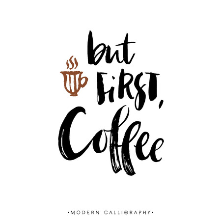 drinking coffee: But first, coffee. Modern brush calligraphy. Handwritten ink lettering. Hand drawn design elements.