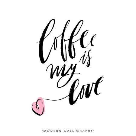 Coffee is my love. Modern brush calligraphy. Handwritten ink lettering. Hand drawn design elements.