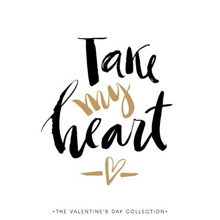 Take my Heart. Valentines day greeting card with calligraphy. Hand drawn design elements. Handwritten modern brush lettering.