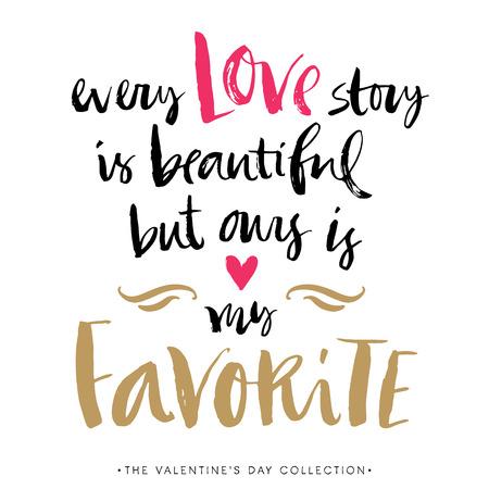 corazon en la mano: Cada historia de amor es hermoso pero la nuestra es mi favorito. tarjeta del día de San Valentín con la caligrafía. Dibujado a mano elementos de diseño. Escrita a mano moderna letras cepillo.