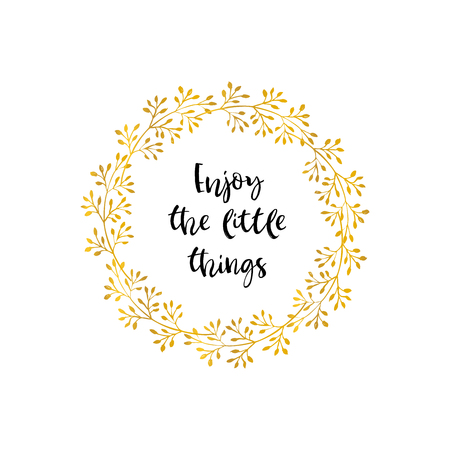 Enjoy the little things. Gold flower wreath card with inspirational quote. Hand drawn design elements. Handwritten modern lettering. Floral pattern vector illustration. Vectores