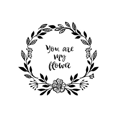 You are my flower. Graphic flower wreath card with inspirational quote.