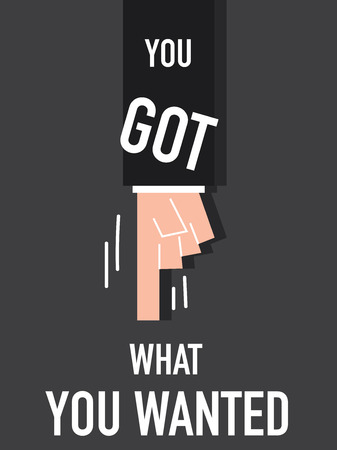 got: Word YOU GOT WHAT YOU WANT vector illustration Illustration