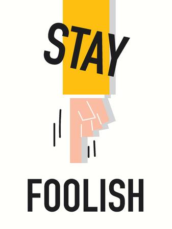 foolish: Word STAY FOOLISH vector illustration Illustration