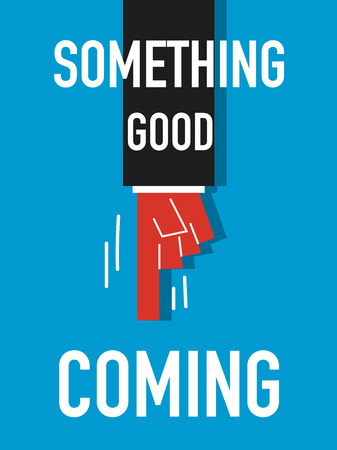 hopeful: Word SOMETHING GOOD COMING vector illustration