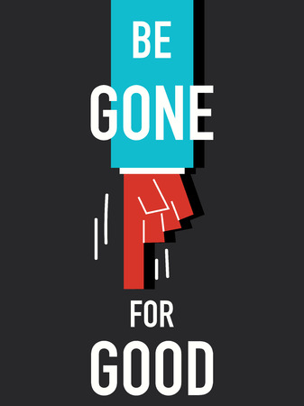 Word BE GONE FOR GOOD vector illustration