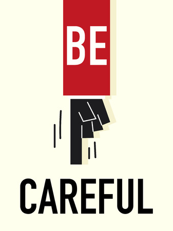 be careful: Word BE CAREFUL