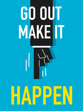 go out: Word GO OUT MAKE IT HAPPEN