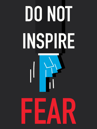 fear: Word DO NOT INSPIRE FEAR