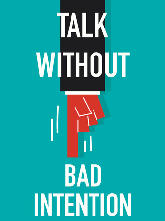 intention: Word TALK WITHOUT BAD INTENTION