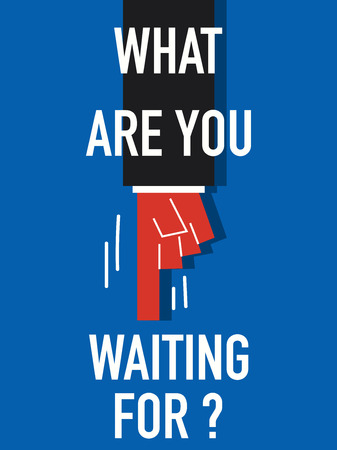 short phrase: Word WHAT ARE YOU WAITING FOR