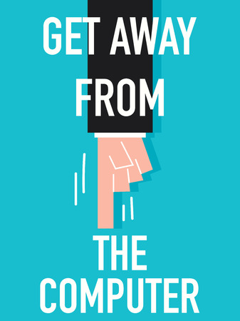 put away: Word GET AWAY FROM THE COMPUTER