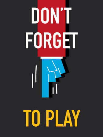 not to forget: Word DO NOT FORGET TO PLAY