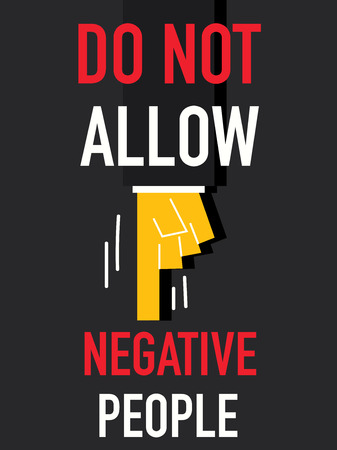 allow: Word DO NOT ALLOW NEGATIVE PEOPLE