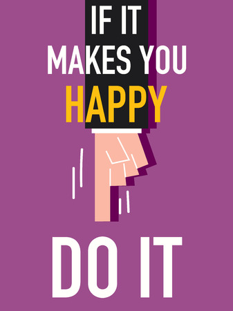 do it: Word IF IT MAKES YOU HAPPY DO IT
