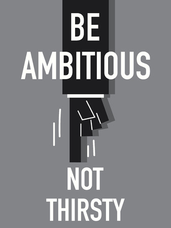 thirsty: Word BE AMBITIOUS NOT THIRSTY