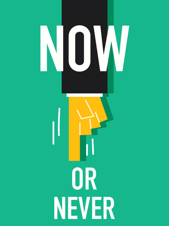 presently: Word NOW OR NEVER