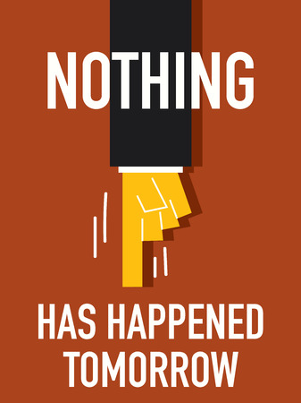 appear: Word NOTHING HAS HAPPENED TOMORROW with brown background Illustration