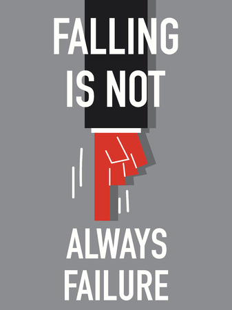 always: Word FALLING IS NOT ALWAYS FAILURE