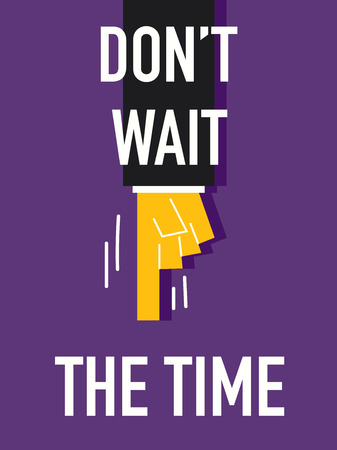 wait: Word DO NOT WAIT THE TIME