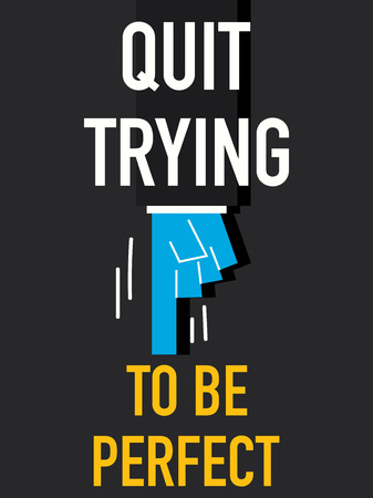 quit: Word QUIT TRYING TO BE PERFECT Illustration