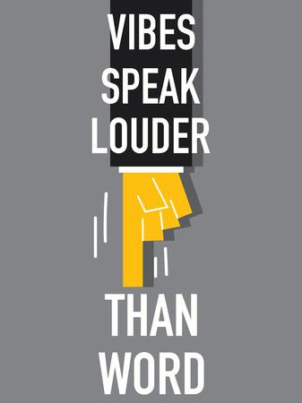 Word VIBES SPEAK LOUDER THAN WORD