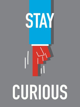 inquiring: Word STAY CURIOUS