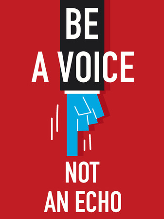 voiceless: Word BE A VOICE NOT A ECHO