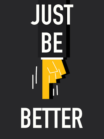 better: Word JUST BE BETTER Illustration