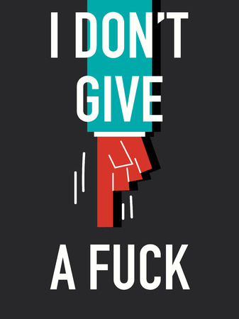 not give: Words I DO NOT GIVE A FUCK
